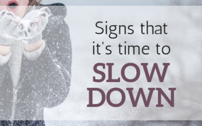 Signs that it's time to slow down