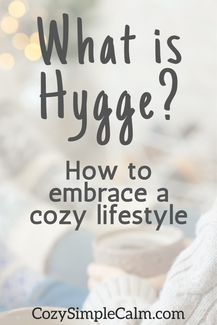 Hygge Basics What Hygge Means How To Embrace A Cozy Lifestyle Cozy Simple Calm