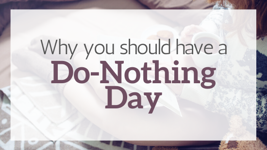 Why you should have a Do-Nothing Day
