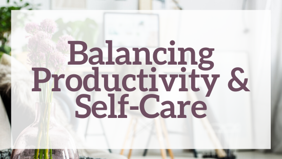 Balancing Productivity & Self-care
