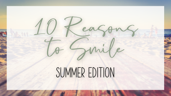 10 reasons to smile – summer edition