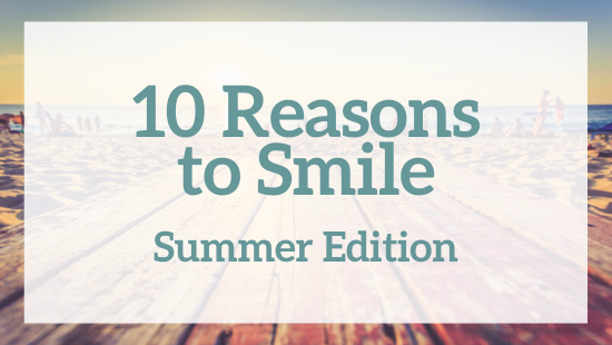 10 reasons to smile - summer edition