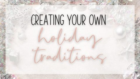 Creating your own holiday traditions