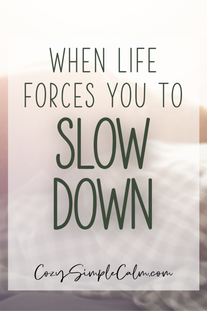 When life forces you to slow down - pinterest pin